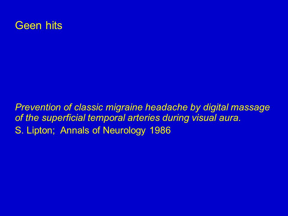 Geen hits Prevention of classic migraine headache by digital massage of the superficial temporal arteries during visual aura.