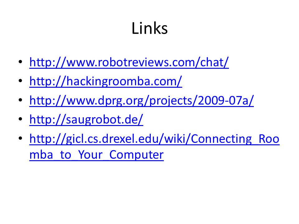 Links http://www.robotreviews.com/chat/ http://hackingroomba.com/