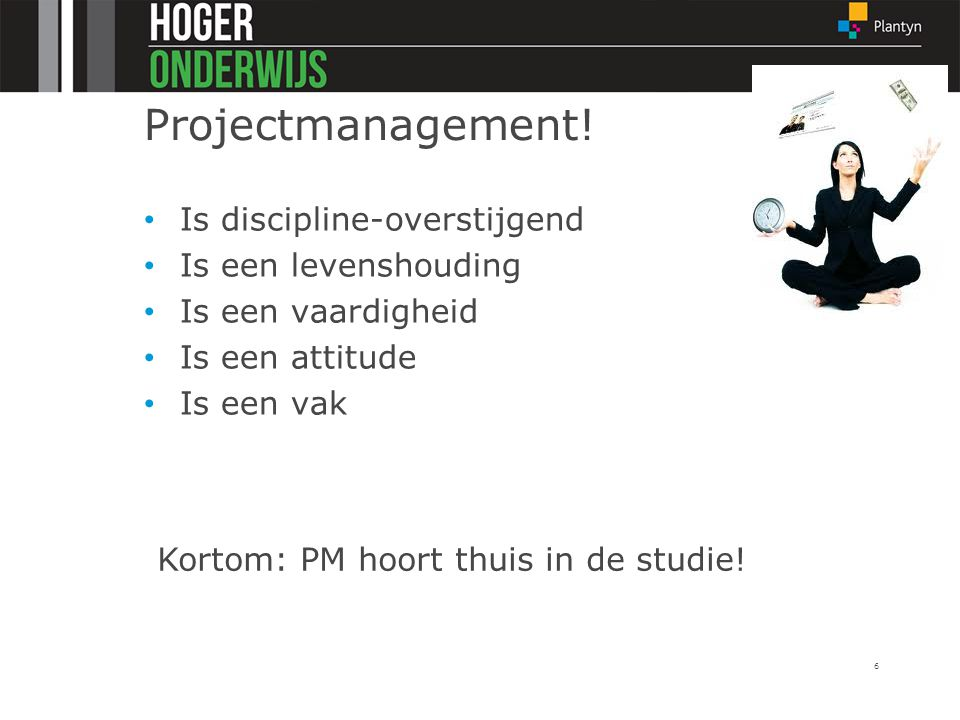 Projectmanagement! Is discipline-overstijgend Is een levenshouding