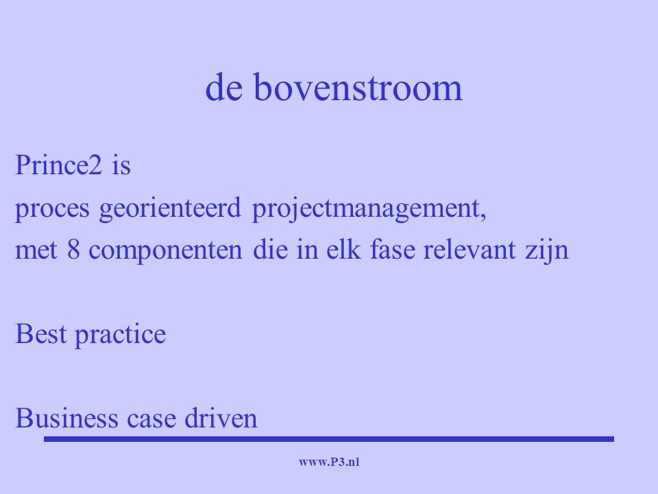 de bovenstroom Prince2 is proces georienteerd projectmanagement,