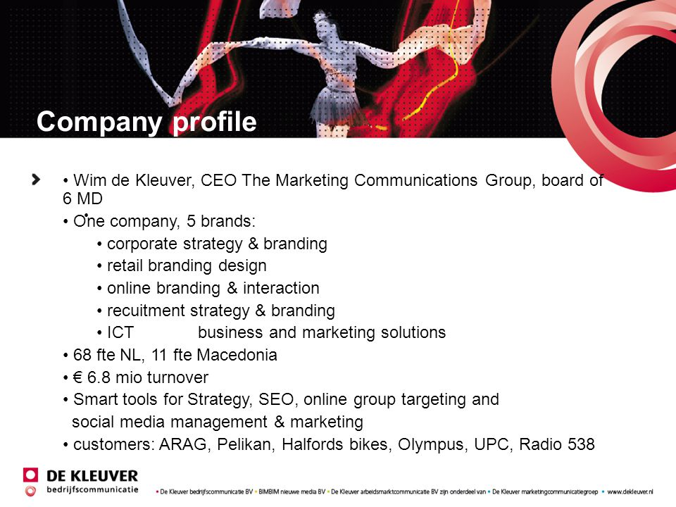Company profile Wim de Kleuver, CEO The Marketing Communications Group, board of 6 MD. One company, 5 brands: