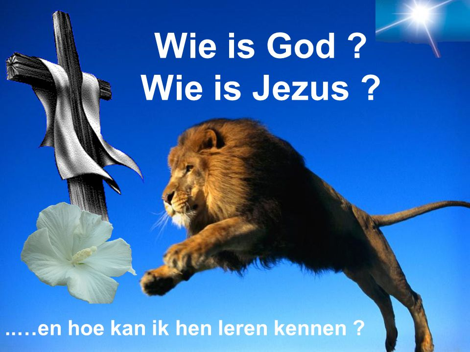 Wie is God Wie is Jezus ..…en hoe kan ik hen leren kennen