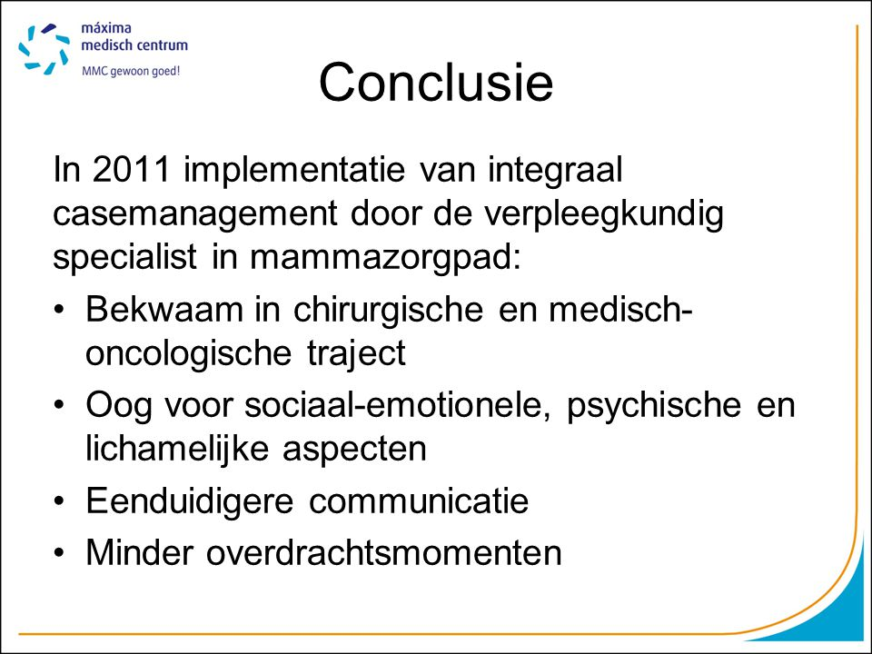 Conclusie In 2011 implementatie van integraal casemanagement door de verpleegkundig specialist in mammazorgpad: