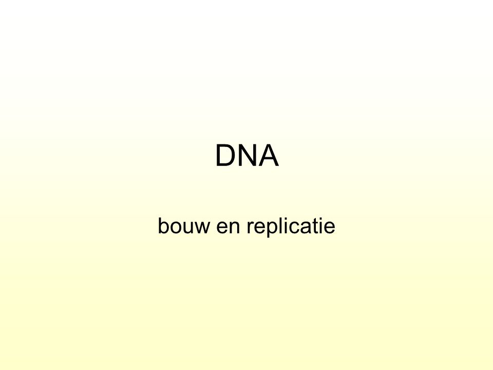 DNA bouw en replicatie