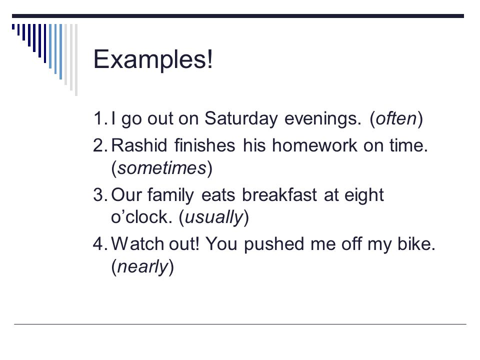 Examples! 1. I go out on Saturday evenings. (often)