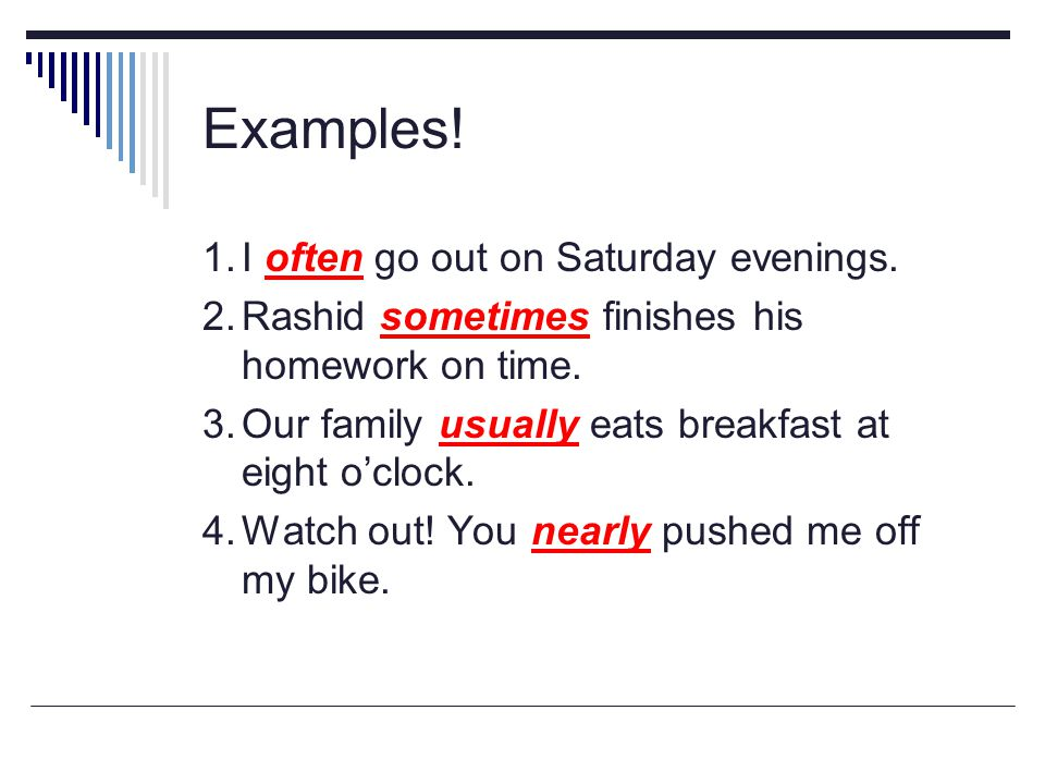 Examples! 1. I often go out on Saturday evenings.