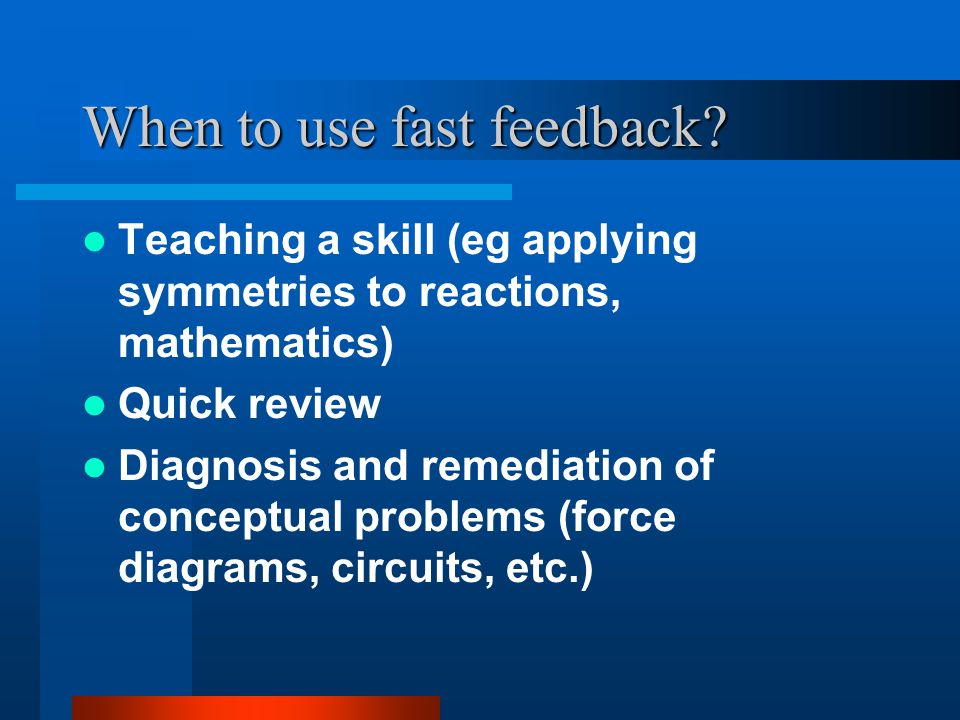 When to use fast feedback