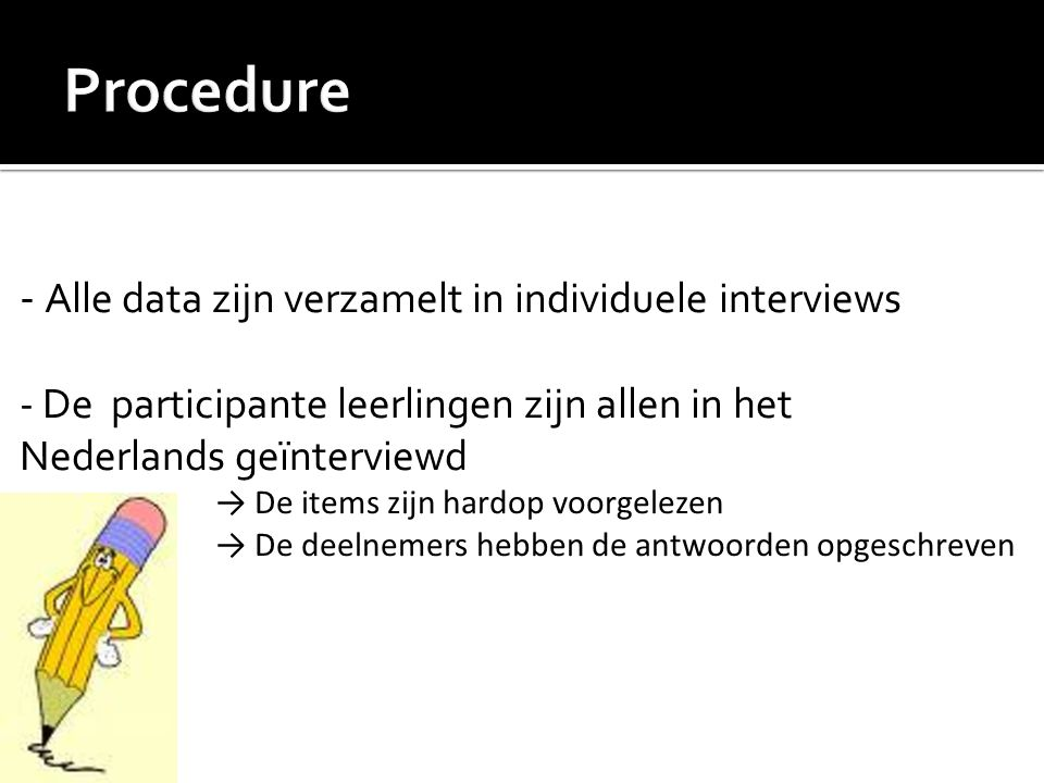 Procedure - Alle data zijn verzamelt in individuele interviews