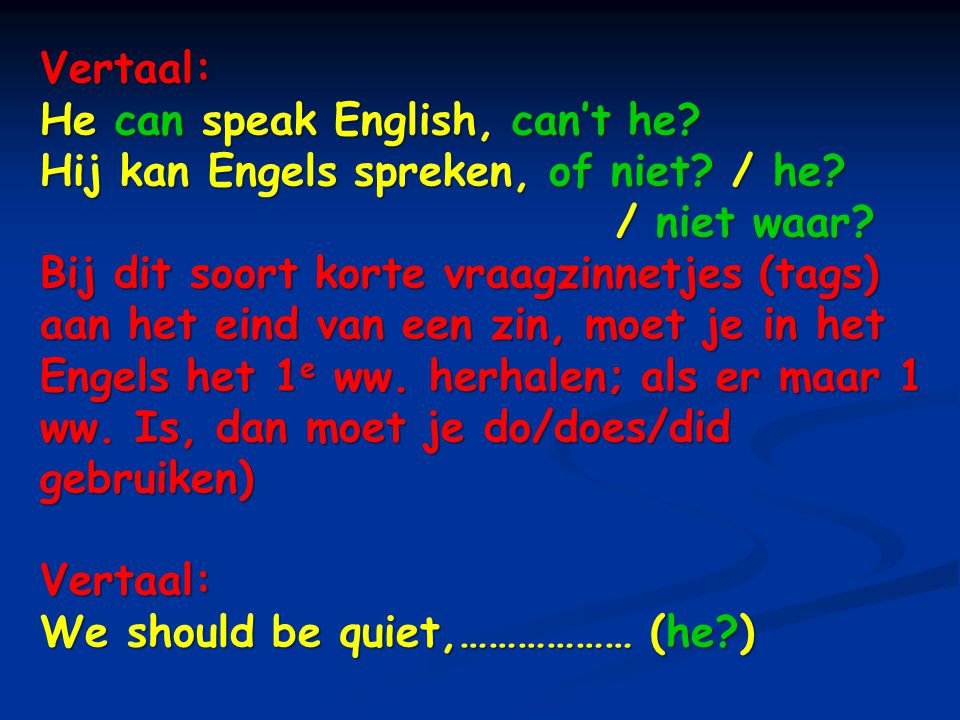 Vertaal: He can speak English, can't he Hij kan Engels spreken, of niet / he / niet waar