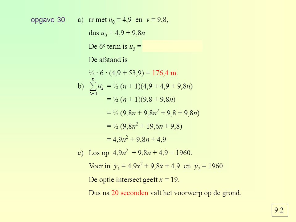 opgave 30 rr met u0 = 4,9 en v = 9,8, dus u0 = 4,9 + 9,8n. De 6e term is u5 = 4,9 + 9,8 · 5 = 53,9.