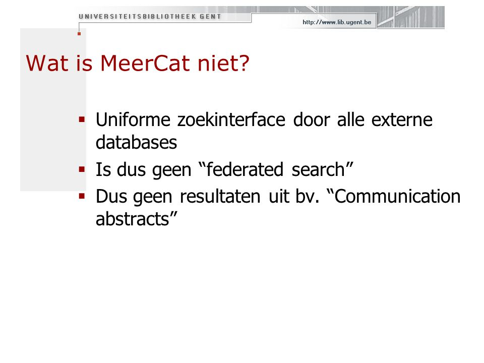 Wat is MeerCat niet Uniforme zoekinterface door alle externe databases. Is dus geen federated search