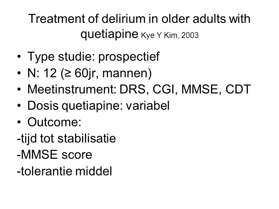Treatment of delirium in older adults with quetiapine Kye Y Kim, 2003