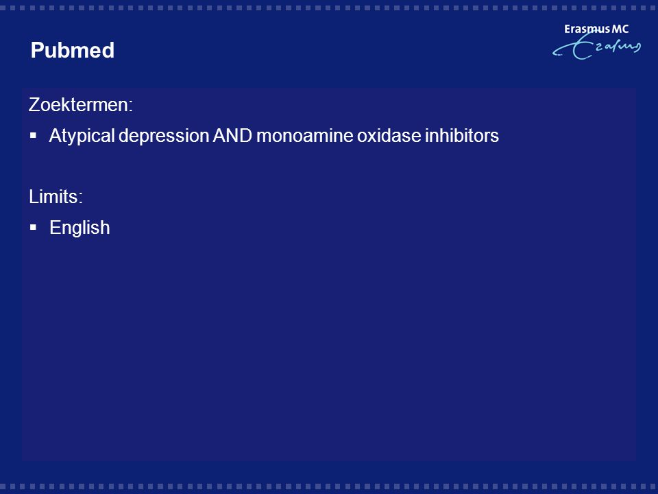Pubmed Zoektermen: Atypical depression AND monoamine oxidase inhibitors Limits: English