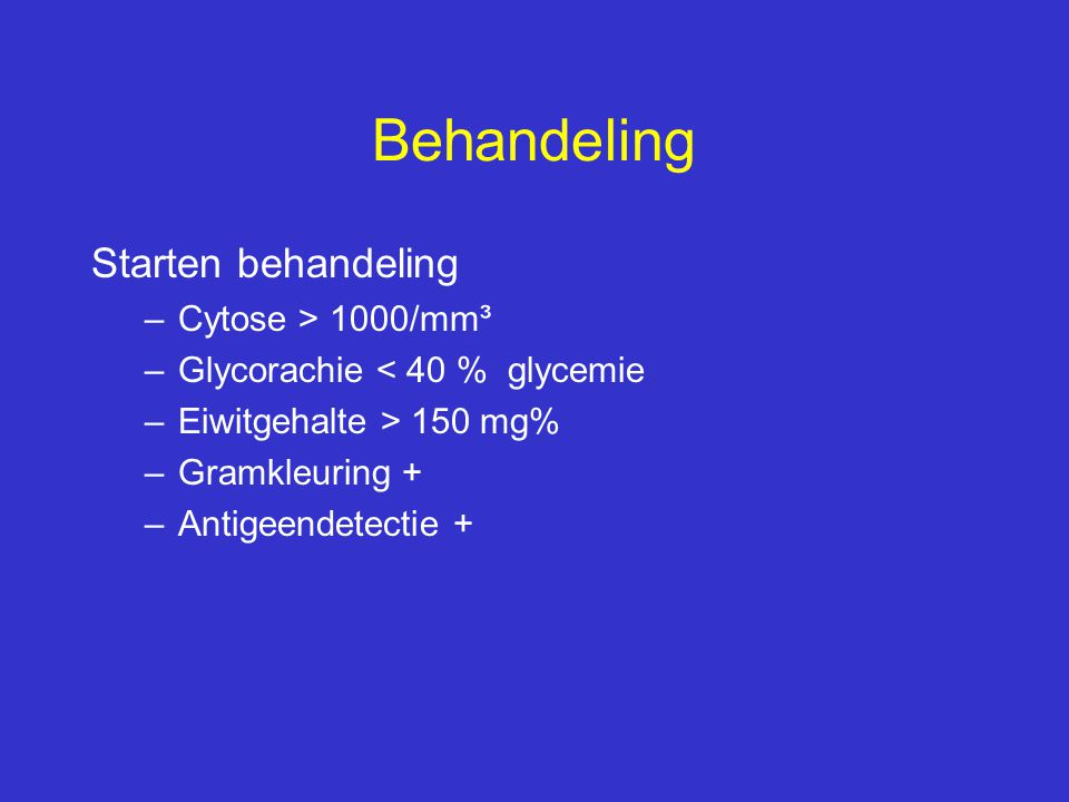 Behandeling Starten behandeling Cytose > 1000/mm³
