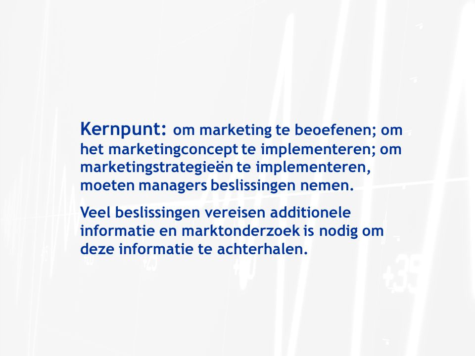 Kernpunt: om marketing te beoefenen; om het marketingconcept te implementeren; om marketingstrategieën te implementeren, moeten managers beslissingen nemen.
