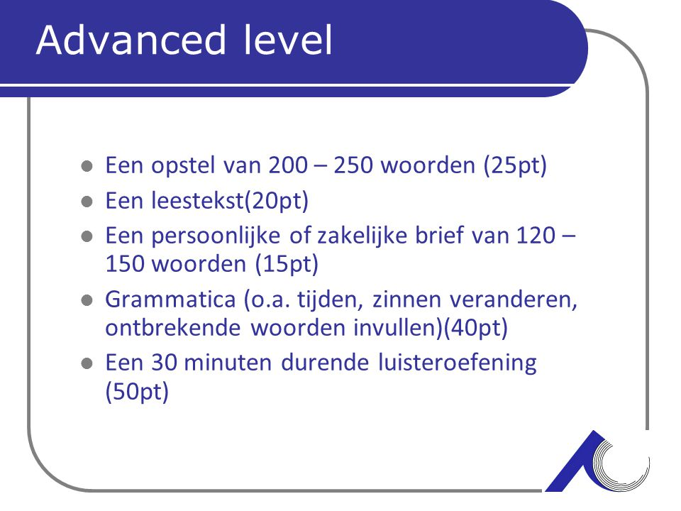 Advanced level Een opstel van 200 – 250 woorden (25pt)