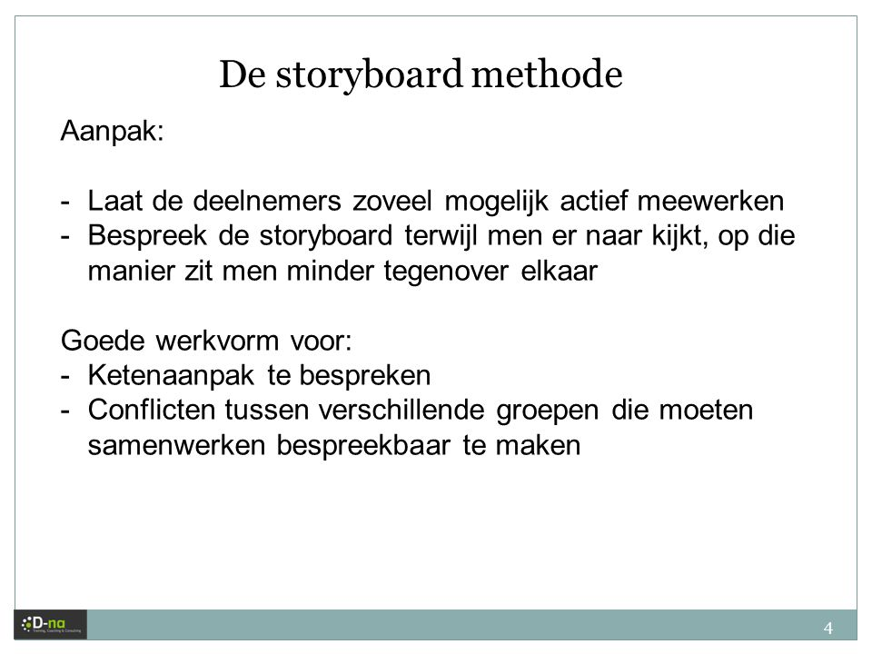 De storyboard methode Aanpak: