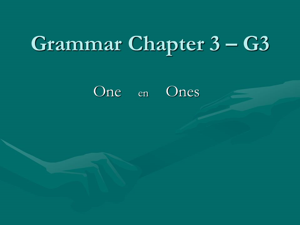 Grammar Chapter 3 – G3 One en Ones