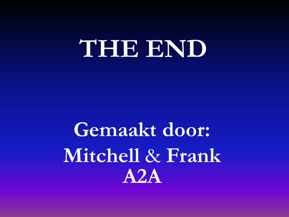 THE END Gemaakt door: Mitchell & Frank A2A