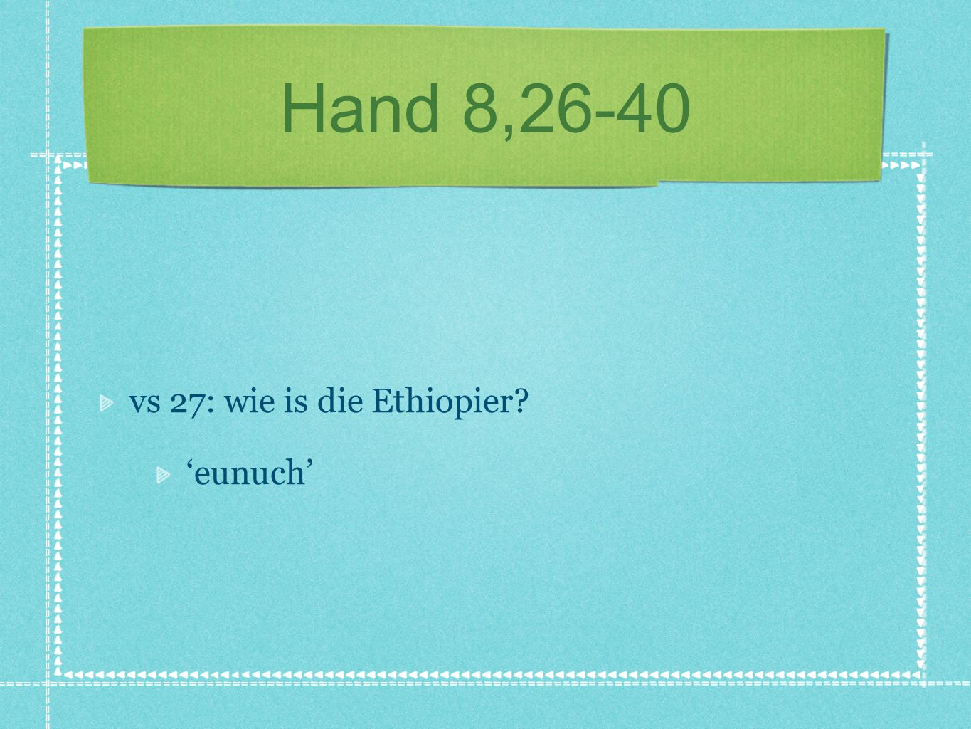 Hand 8,26-40 vs 27: wie is die Ethiopier 'eunuch'
