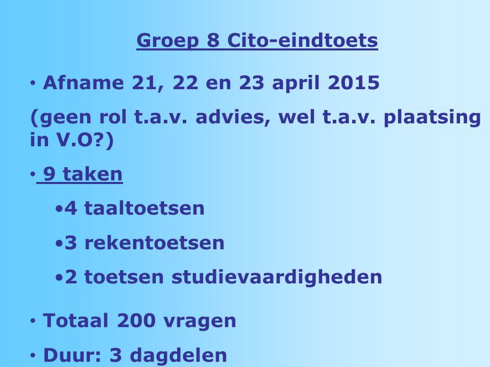 Groep 8 Cito-eindtoets Afname 21, 22 en 23 april (geen rol t.a.v. advies, wel t.a.v. plaatsing in V.O )