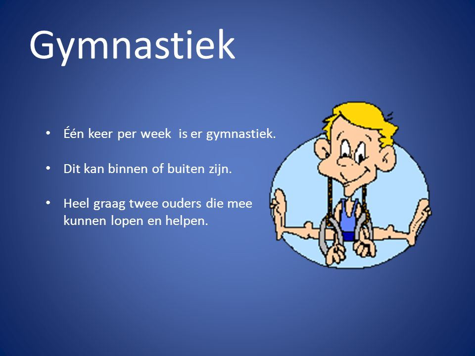 Gymnastiek Één keer per week is er gymnastiek.