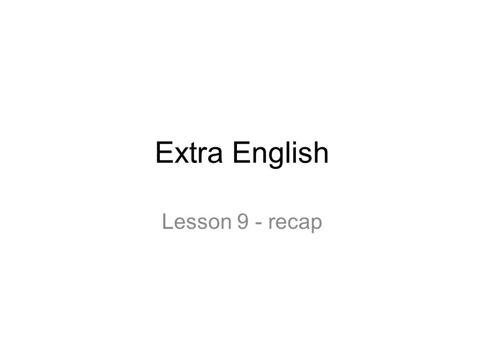 Extra English Lesson 9 - recap