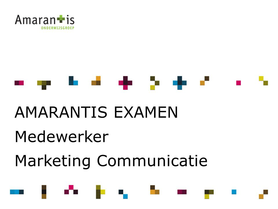 AMARANTIS EXAMEN Medewerker Marketing Communicatie