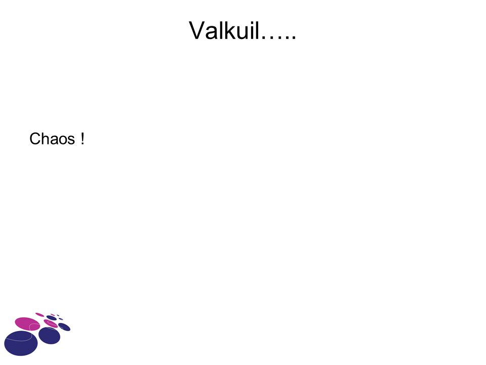 Valkuil….. Chaos !