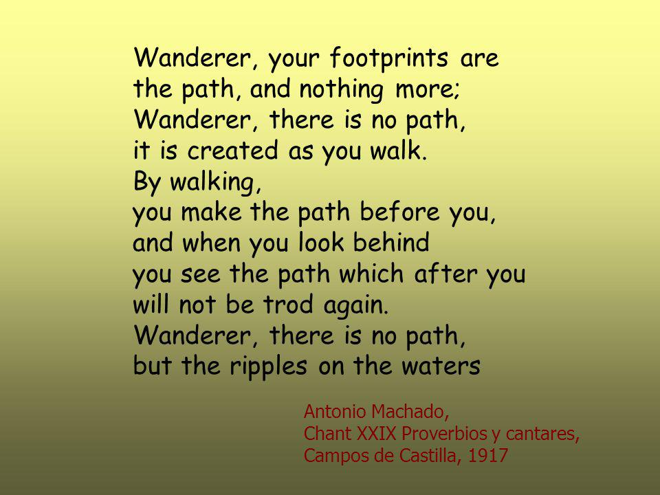 Wanderer, your footprints are the path, and nothing more;