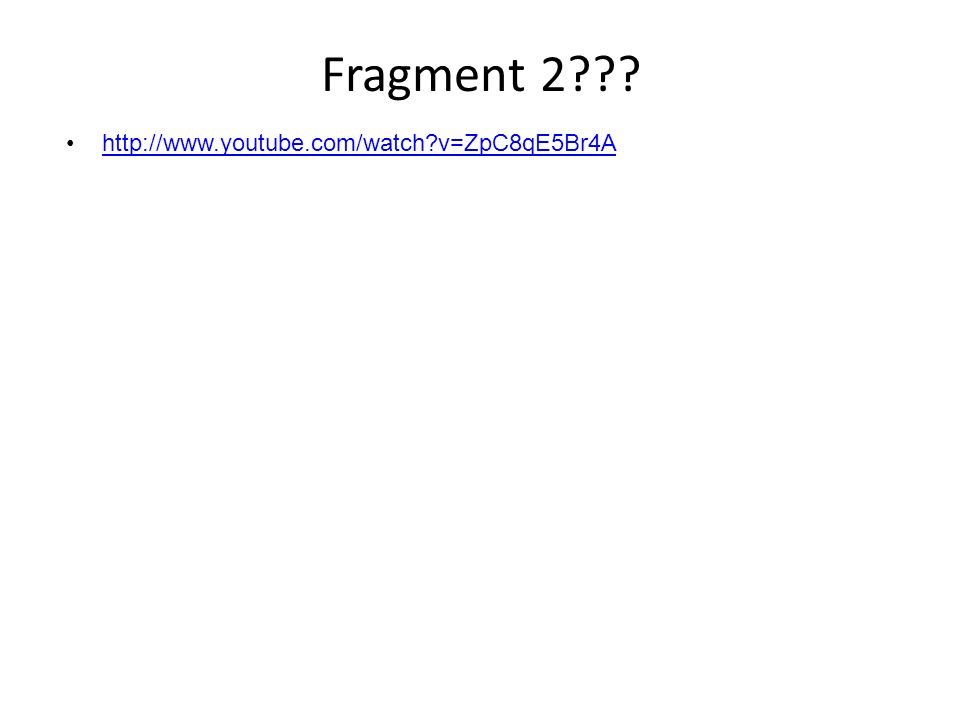 Fragment 2 http://www.youtube.com/watch v=ZpC8qE5Br4A