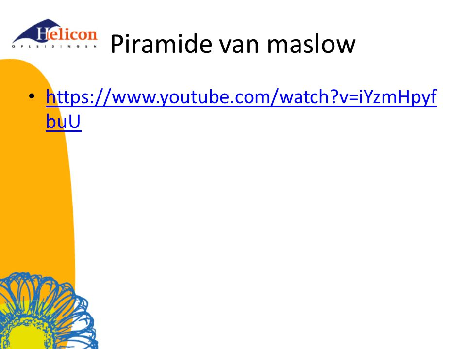 Piramide van maslow https://www.youtube.com/watch v=iYzmHpyfbuU