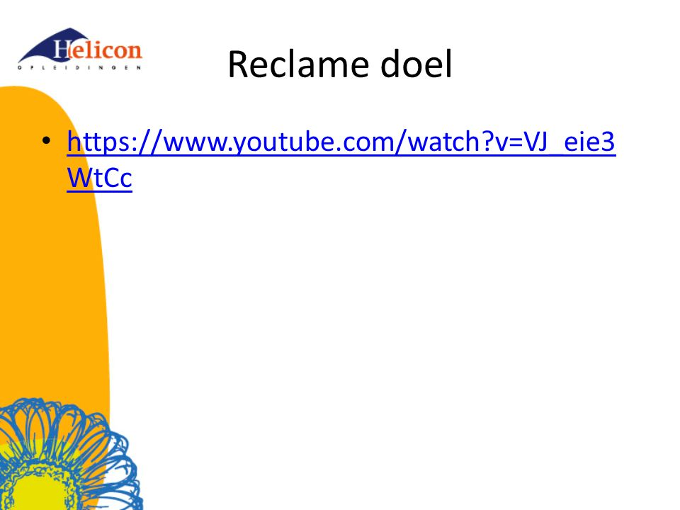 Reclame doel https://www.youtube.com/watch v=VJ_eie3WtCc