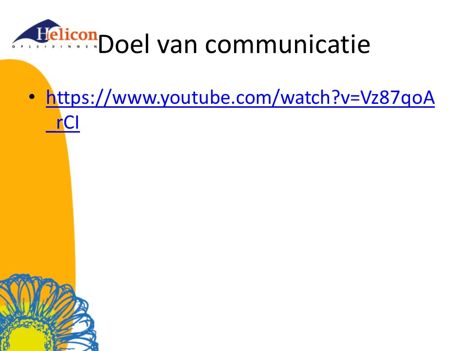 Doel van communicatie https://www.youtube.com/watch v=Vz87qoA_rCI