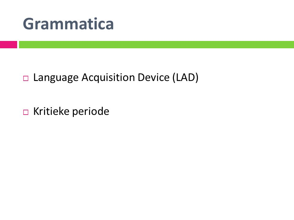 Grammatica Language Acquisition Device (LAD) Kritieke periode